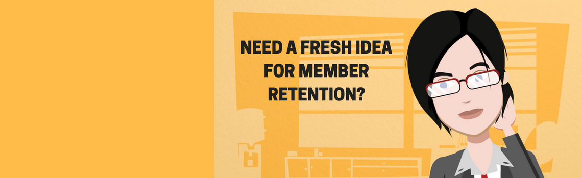 Need A Fresh Idea For Member Retention?