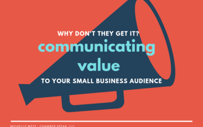 Why Don't They Get It? Communicating Value To Your Small Business Audience